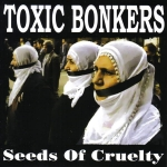 TOXIC BONKERS Seeds of Cruelty CD