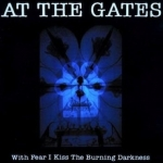 AT THE GATES With Fear I Kiss the Burning Darkness CD