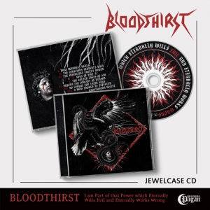 BLOODTHIRST I am Part of that Power which Eternally Wills Evil and Eternally Works Wrong CD