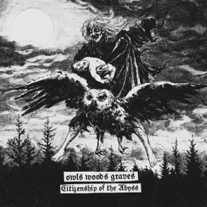 OWLS WOODS GRAVES Citizenship of the Abyss CD