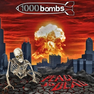 1000 BOMBS Peace Is Dead CD