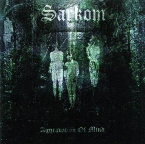 SARKOM Aggravation of Mind CD