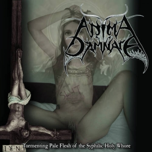 ANIMA DAMNATA Tormenting Pale Flesh of the Syphilic Holy Whore MCD