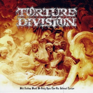 TORTURE DIVISION With Endless Wrath We Bring Upon Thee Our Infernal Torture CD