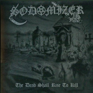 SODOMIZER The Dead Shall Rise to Kill CD